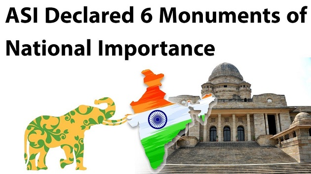 ASI Declared 6 Monuments of National Importance