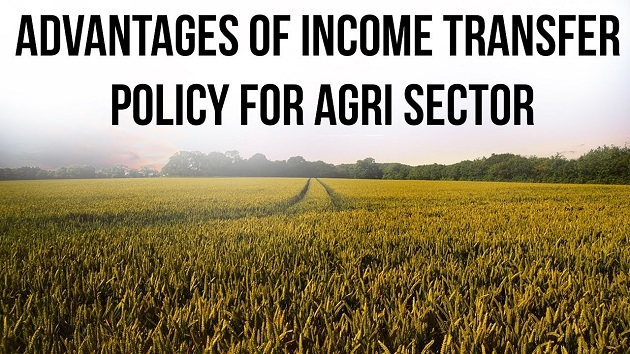 Advantages of Income Transfer Policy for Agri Sector