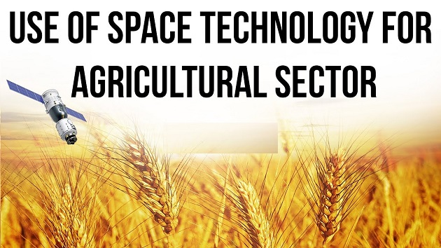 Use of Space Technology in Agriculture Sector