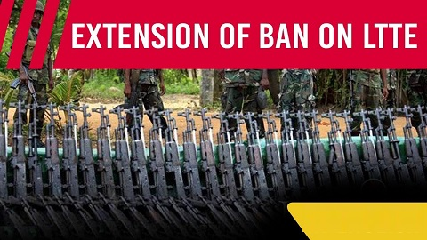 Government extends ban on LTTE for another 5 years