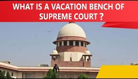 What is Vacation Bench of Indian Supreme Court?