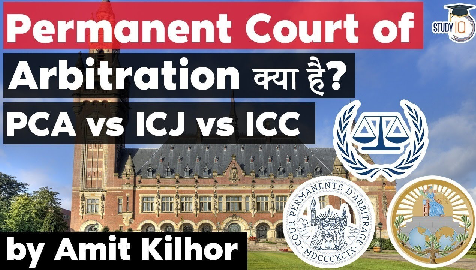 Permanent Court of Arbitration – Composition, functions, and members – Difference in PCA, ICJ & ICC